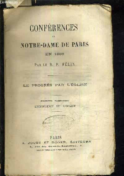 CONFERENCES DE NOTRE DAME DE PARIS EN 1869 - LE PROGRES PAR L'EGLISE - PREMIERE CONFERENCE L'EXISTENCE DE L'EGLISE.