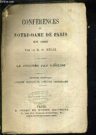 CONFERENCES DE NOTRE DAME DE PARIS EN 1869 - LE PROGRES PAR L'EGLISE - DEUXIEME CONFERENCE L'EGLISE REPOUSSEE L'EGLISE NECESSAIRE.