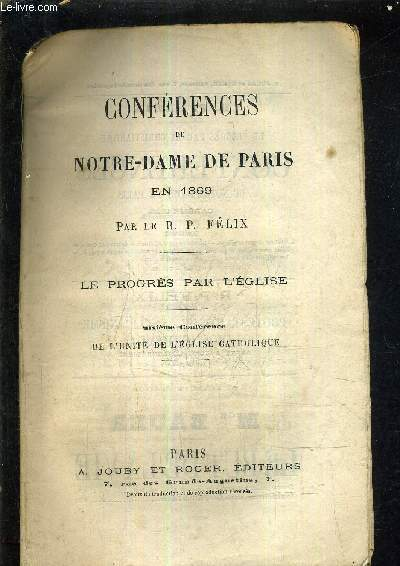 CONFERENCES DE NOTRE DAME DE PARIS EN 1869 - LE PROGRES PAR L'EGLISE -SIXIEME CONFERENCE DE L'UNITE DE L'EGLISE CATHOLIQUE.