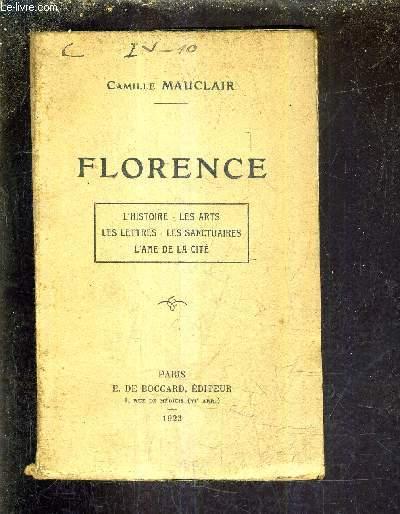 FLORENCE L'HISTOIRE LES ARTS LES LETTRES LES SANCTUAIRES L'AME DE LA CITE.