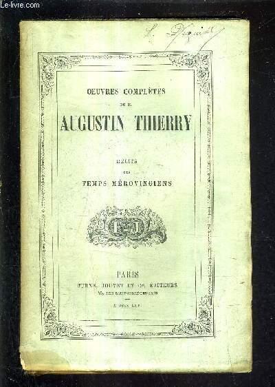 OEUVRES COMPLETES DE M.AUGUSTIN THIERRY IV - RECITS DES TEMPS MEROVINGIENS PRECEDES DE CONSIDERATIONS SUR L'HISTOIRE DE FRANCE.