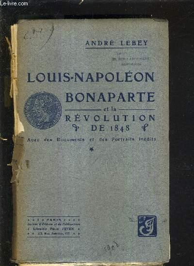 LOUIS NAPOLEON BONAPARTE ET LA REVOLUTION DE 1848 - TOME 1.