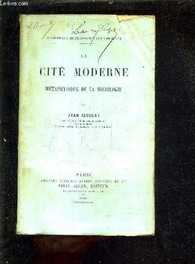 LA CITE MODERNE METAPHYSIQUE DE LA SOCIOLOGIE.
