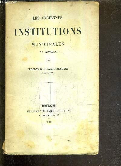 LES ANCIENNES INSTITUTIONS MUNICIPALES DE BOURGES.
