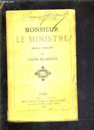 MONSIEUR LE MINISTRE - ROMAN PARISIEN / 46E EDITION REVUE ET CORRIGEE.