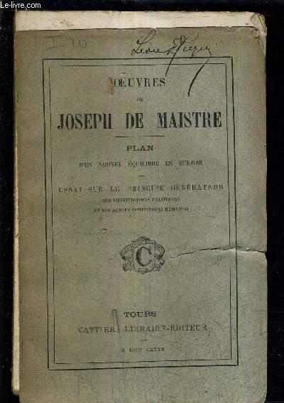OEUVRES DE JOSEPH DE MAISTRE - PLAN D'UN NOUVEL EQUILIBRE EN EUROPE - ESSAI SUR LE PRINCIPE GENERATEUR DES CONSTITUTIONS POLITIQUES ET DES AUTRES INSTITUTIONS HUMAINES.