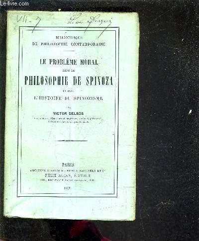 LE PROBLEME MORAL DANS LA PHILOSOPHIE DE SPINOZA ET DANS L'HISTOIRE DU SPINOZISME.