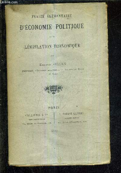 TRAITE ELEMENTAIRE D'ECONOMIE POLITIQUE ET DE LEGISLATION ECONOMIQUE.