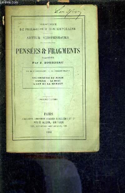 PENSEES ET FRAGMENTS - TRADUITS PAR J.BOURDEAU / 11E EDITION - VIE DE SCHOPENHAUER SA CORRESPONDANCE - LES DOULEURS DU MONDE L'AMOUR LA MORT L'ART ET LA MORALE.