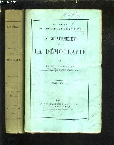 LE GOUVERNEMENT DANS LA DEMOCRATIE - TOME 1 + TOME 2 .