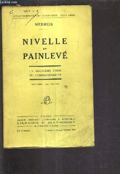 NIVELLE ET PAINLEVE LA DEUXIEME CRISE DU COMMANDEMENT DECEMBRE 1916 MAI 1917 /28e edition.