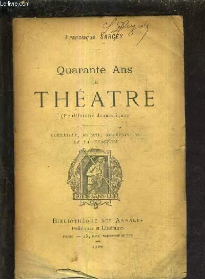 QUARANTE ANS DE THEATRE (FEUILLETONS DRAMATIQUES) - Corneille, Racine, Shakespeare et la tragédie.