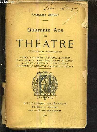 QUARANTE ANS DE THEATRE (FEUILLETONS DRAMATIQUES) - E.ZOLA - J.CLARETIE - F.COPPEE - A.PARODI - E.BERGERAT - P.DEROULEDE - J.AICARD - G.OHNET - A.BISSON - J.RICEPIN - G.PORTO RICHE - O.MIRBEAU - J.LEMAITRE - F.DE CUREL - J.JULLIEN.