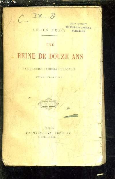 UNE REINE DE DOUZE ANS - MARIE LOUISE GABRIELLE DE SAVOIE REINE D'ESPAGNE.