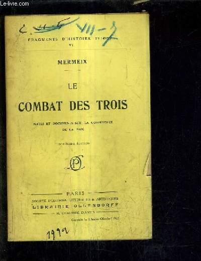 LE COMBAT DES TROIS NOTES ET DOCUMENTS SUR LA CONFERENCE DE LA PAIX - DOUZIEME EDITION FRAGMENTS D'HISTOIRE 1914-1918 VI.
