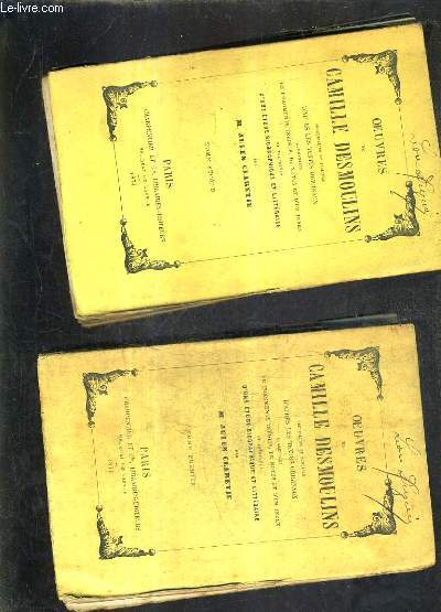 OEUVRES DE CAMILLE DESMOULINS RECUEILLIES ET PUBLIEES D'APRES LES TEXTES ORIGINAUX AUGMENTEES DE FRAGMENTS INEDITS DE NOTES ET D'UN INDEX ET PRECEDEES D'UNE ETUDE BIOGRPHIQUE ET LITTERAIRE - TOME 1 + 2 .