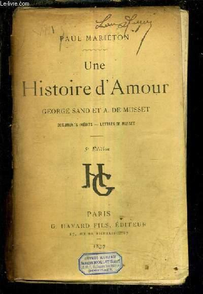 UNE HISTOIRE D'AMOUR GEORGE SAND ET A. DE MUSSET DOCUMENTS INEDITS - LETTRES DE MUSSET /22E EDITION.