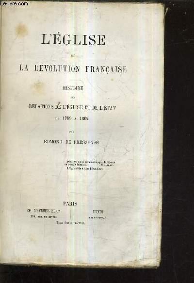 L'EGLISE ET LA REVOLUTION FRANCAISE HISTOIRE DES RELATIONS DE L'EGLISE ET DE L'ETAT DE 1789  A 1802.