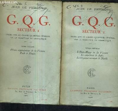 G.Q.G. SECTEUR 1 TROIS ANS AU GRAND QUARTIER GENERAL PAR LE REDACTEUR DU COMMUNIQUE - EN DEUX TOMES - TOME 1 : L'ETAT MAJOR DE LA VICTOIRE LE CREPUSCULE DE JOFFRE LA TRAGIQUE AVENTURE DE NIVELLE - TOME 2 : PETAIN ORGANISTEUR DE LA VICTOIRE FOCH ET PETAIN.