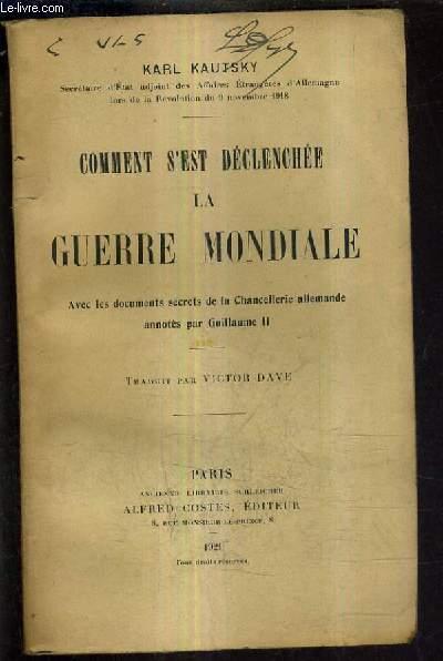 COMMENT S'EST DECLENCHEE LA GUERRE MONDIALE AVEC LES DOCUMENTS SECRETS DE LA CHANCELLERIE ALLEMANDE ANNOTES PAR GUILLAUME II.