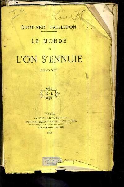 LE MONDE OU L'ON SENNUIE - COMEDIE EN TROIS ACTES.