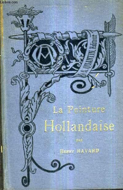 HISTOIRE DE LA PEINTURE HOLLANDAISE / BIBLIOTHEQUE DE L'ENSEIGNEMENT DES BEAUX ARTS / NOUVELLE EDITION.