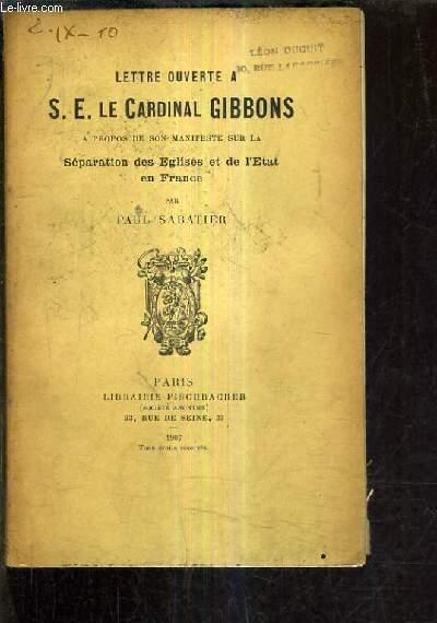 LETTRE OUVERTE A S.E. LE CARDINAL GIBBONS A PROPOS DE SON MANIFESTE SUR LA SEPARATION DES EGLISES ET DE L'ETAT EN FRANCE.