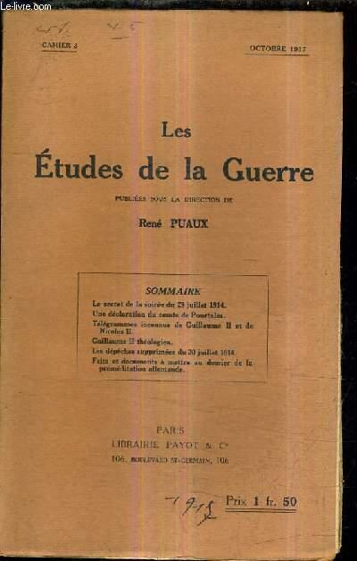 LES ETUDES DE LA GUERRE - CAHIER 3 - OCTOBRE 1917 - le secret de la soirée du 29 juillet 1914 - une déclaration du comte de pourtalès - télégrammes inconnus de guillaume II et de Nicolas II - Guillaume II théologien - etc...