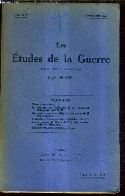 LES ETUDES DE LA GUERRE - CAHIER - SEPTEMBRE 1917 - le message de Guillaume II au président Wilson 10 août 1914 - que sont devenus les télégrammes auxquels il fait allusion ? - l'hypothèse d'une nouvelle dépêche d'ems - etc.