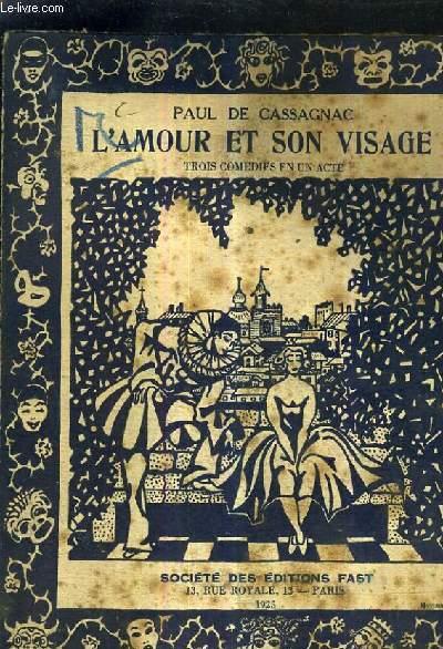 L'AMOUR ET SON VISAGE TROIS COMEDIE EN UN ACTE - LE MASQUE ET LA ROSE - POUR LA VIE - LE MAL D'AIMER.