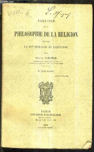 ESQUISSE D'UNE PHILOSOPHIE DE LA RELEGION D'APRES LA PSYCHOLOGIE ET L'HISTOIRE /7E EDITION.