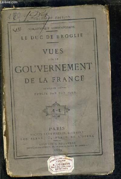 VUES SUR LE GOUVERNEMENT DE LA FRANCE - OUVRAGE INEDIT PUBLIE PAR SON FILS.