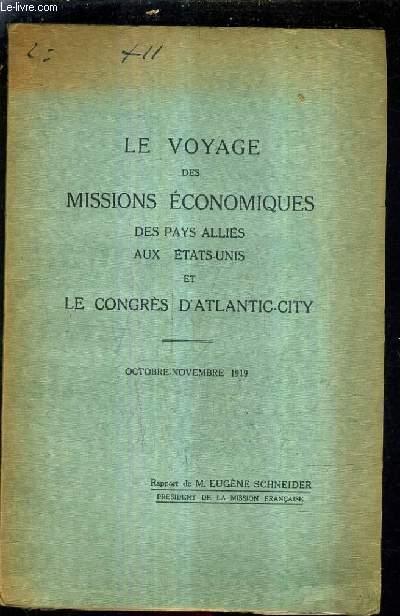 LE VOYAGE DES MISSIONS ECONOMIQUES DES PAYS ALLIES AUX ETATS UNIS ET LE CONGRES D'ATLANTIC CITY - OCTOBRE NOVEMBRE 1919 - RAPPORT DE M.EUGENE SCHNEIDER.