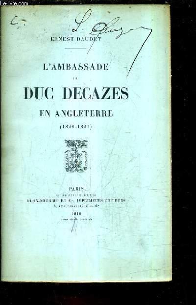 L'AMBASSADE DU DUC DECAZES EN ANGLETERRE 1820-1820.