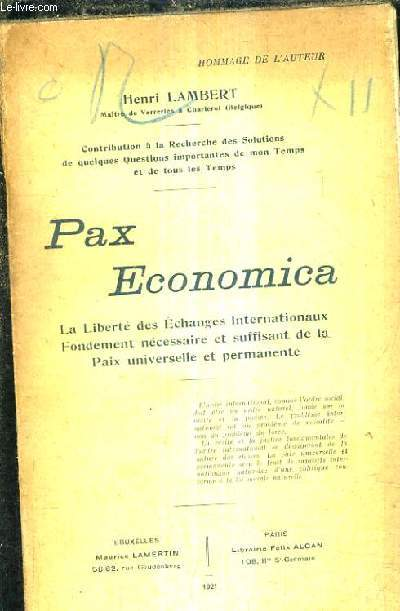 PAX ECONOMICA LA LIBERTE DES ECHANGES INTERNATIONAUX FONDEMENT NECESSAIRE ET SUFFISANT DE LA PAIX UNIVERSELLE PERMANENTE.