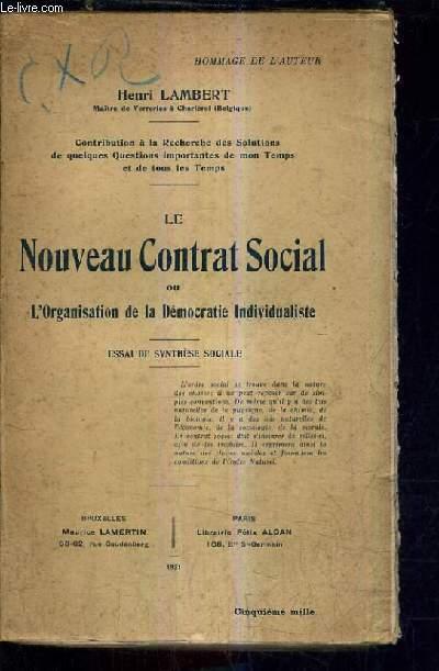LE NOUVEAU CONTRAT SOCIAL OU L'ORGANISATION DE LA DEMOCRATIE INDIVIDUALISTE - ESSAI DE SYNTHESE SOCIALE.
