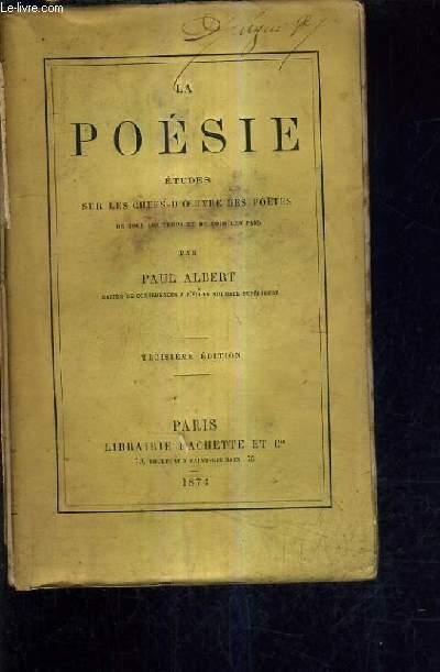 LA POESIE ETUDES SUR LES CHEFS D'OEUVRE DES POETES DE TOUS LES TEMPS ET DE TOUS LES PAYS / 3E EDITION.