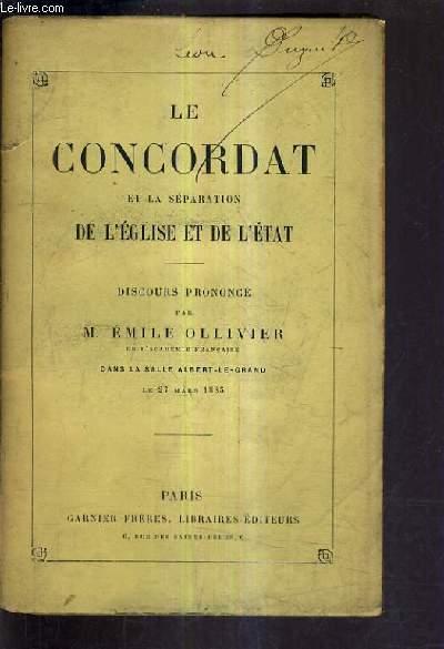 LE CONCORDAT ET LA SEPARATION DE L'EGLISE ET DE L'ETAT - DISCOURS PRONONCE PAR EMILE OLLIVIER DANS LA SALLE ALBERT LE GRAND LE 27 MARS 1885.