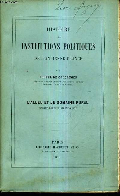 HISTOIRE DES INSTITUTIONS POLITIQUES DE L'ANCIENNE FRANCE - L'ALLEU ET LE DOMAINE RURAL PENDANT L'EPOQUE MEROVINGIENNE.
