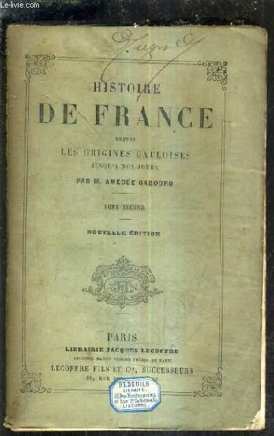 HISTOIRE DE FRANCE DEPUIS LES ORIGINES JUSQU'A NOS JOURS - TOME SECOND / NOUVELLE EDITION / 11E EDITION REVUE ET AUGMENTEE.