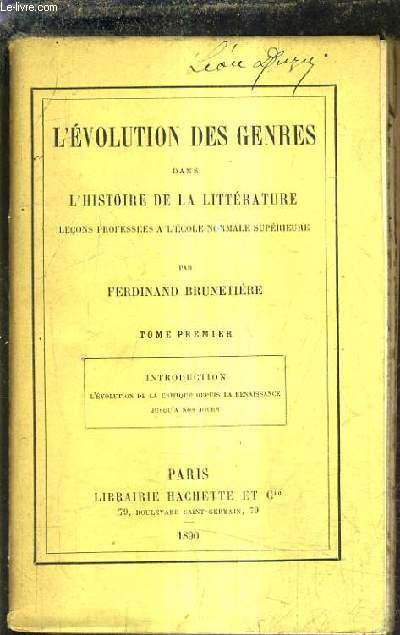L'EVOLUTION DES GENRES DANS L'HISTOIRE DE LA LITTEAURE LECONS PROFESSEES A L'ECOLE NORMALE SUPERIEURE - TOME PREMIER - INTRODUCTION L'EVOLUTION DE LA CRITIQUE DEPUIS LA RENAISSANCE JUSQU'A NOS JOURS.