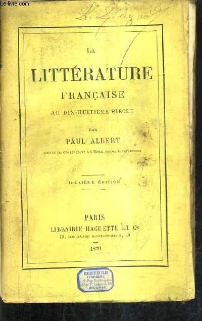 LA LITTERATURE FRANCAISE AU DIX HUITIEME SIECLE /2E EDITION.