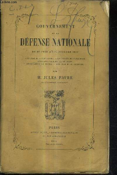GOUVERNEMENT DE LA DEFENSE NATIONALE DU 30 JUIN AU 31 OCTOBRE 1870 - JOURNEE DU 4 SEPTEMBRE - ENTREVUE DE FERRIERES ORGANISATION DE LA DEFENSE - DELEGATION DE TOURS JOURNEE DU 31 OCTOBRE.