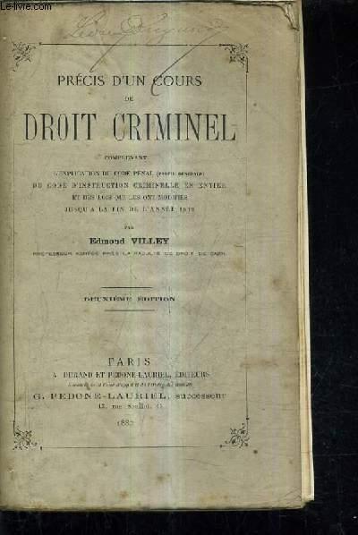 PRECIS D'UN COURS DE DROIT CRIMINEL COMPRENANT L'EXPLICATION DU CODE PENAL DU CODE D'INSTRUCTION CRIMINELLE EN ENTIER ET DES LOIS QUI LES ONT MODIFIES JUSQU'A LA FIN DE L'ANNEE 1879 /2E EDITION.