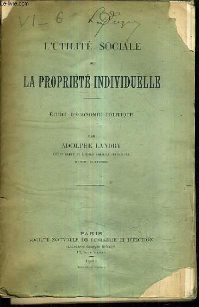 L'UILITE SOCIALE DE LA PROPRIETE INDIVIDUELLE - ETUDE D'ECONOMIE POLITIQUE.