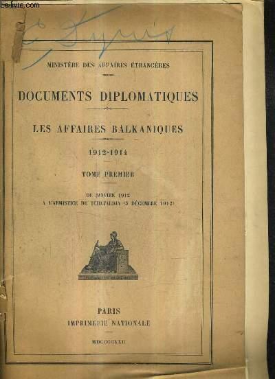 DOCUMENTS DIPLOMATIQUES - LES AFFAIRES BALKANIQUES 1912-1914 TOME PREMIER DE JANVIER 1912 A L'ARMISTICE DE TCHATALDJA 3 DECEMBRE 1912.