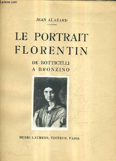 LE PORTRAIT FLORENTIN DE BOTTICELLI A BRONZINO / 2E EDITION.