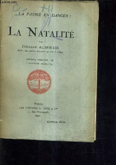 LA NATALITE - LA PATRIE EN DANGER / 4E EDITION.