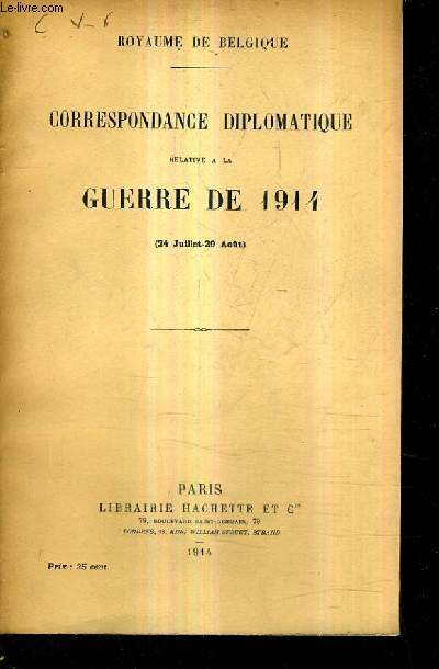 CORRESPONDANCE DIPLOMATIQUE RELATIVE A LA GUERRE DE 1914 (24 JUILLET - 29 AOUT).