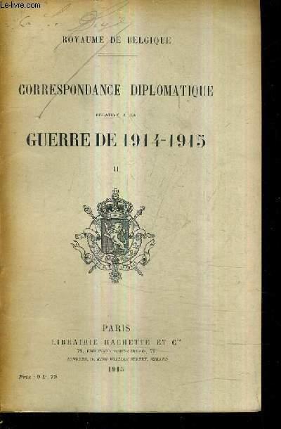 CORRESPONDANCE DIPLOMATIQUE RELATIVE A LA GUERRE DE 1914-1915 II.